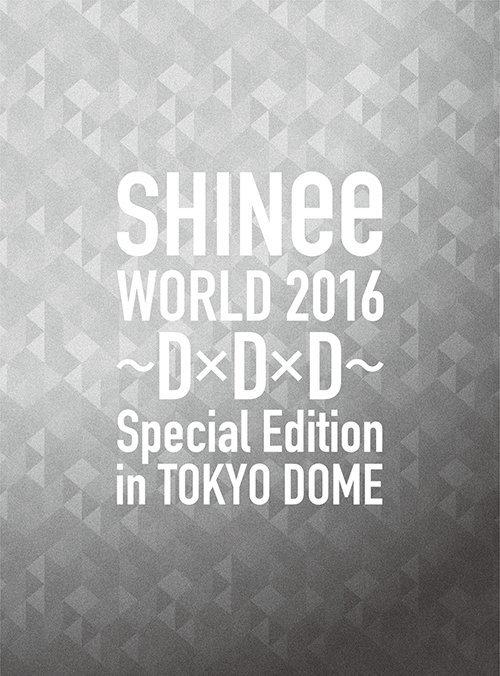 初回限定盤Blu-ray<br>[SHINee WORLD 2016~D×D×D~ Special Edition in TOKYO DOME]